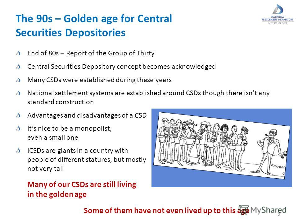 End of 80s – Report of the Group of Thirty Central Securities Depository concept becomes acknowledged Many CSDs were established during these years National settlement systems are established around CSDs though there isnt any standard construction Ad