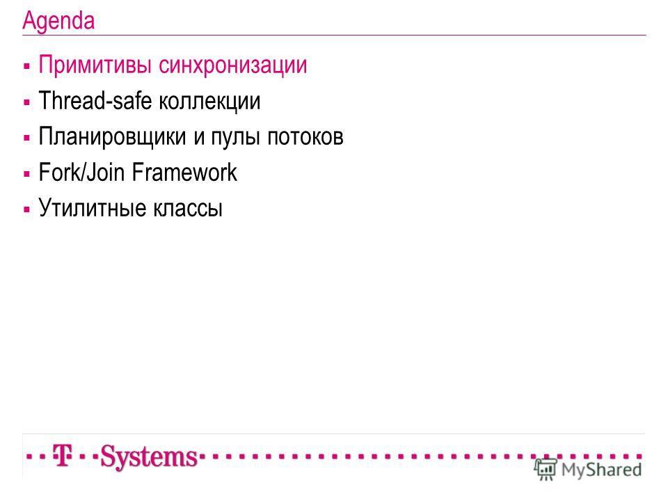 Agenda Примитивы синхронизации Thread-safe коллекции Планировщики и пулы потоков Fork/Join Framework Утилитные классы