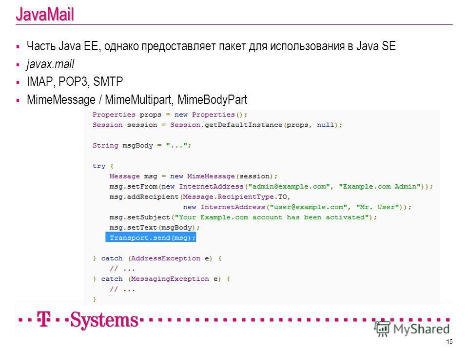 JavaMail Часть Java EE, однако предоставляет пакет для использования в Java SE javax.mail IMAP, POP3, SMTP MimeMessage / MimeMultipart, MimeBodyPart 15