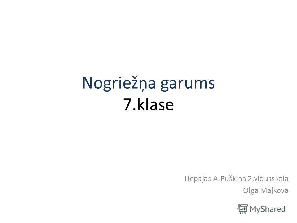 Nogriežņa garums 7.klase Liepājas A.Puškina 2.vidusskola Olga Maļkova