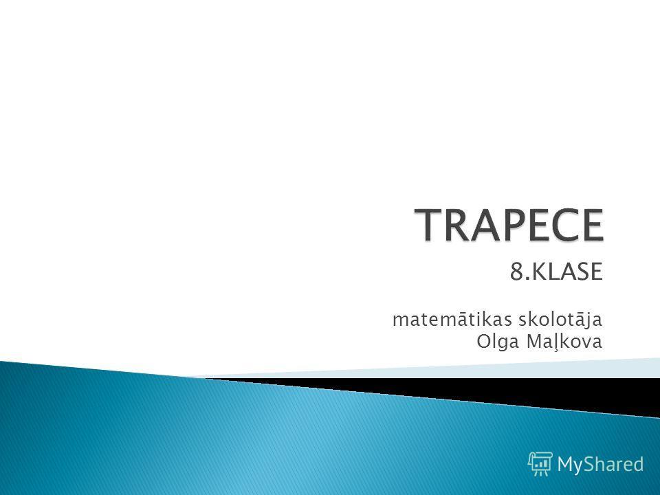 8.KLASE matemātikas skolotāja Olga Maļkova