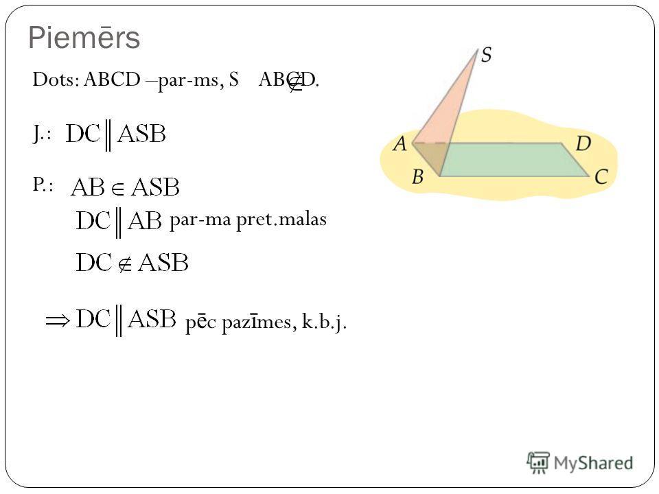 Piemērs Dots: ABCD –par-ms, S ABCD. J.: P.: par-ma pret.malas p ē c paz ī mes, k.b.j.