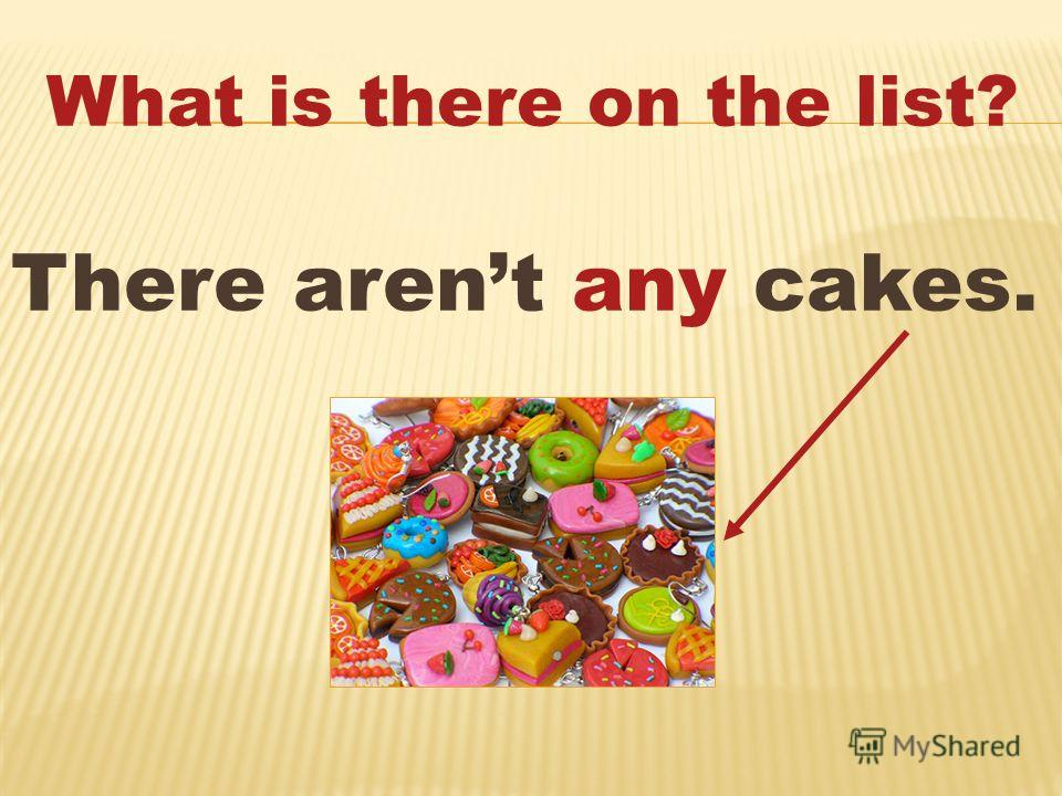 What is there on the list? There arent any cakes.