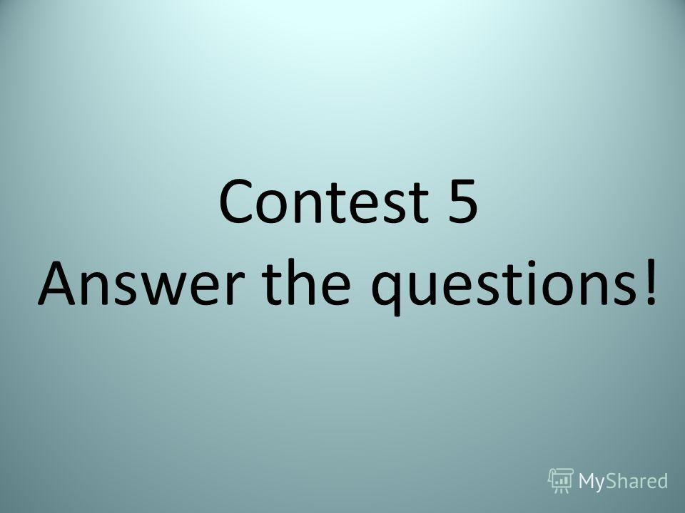 Contest 5 Answer the questions!