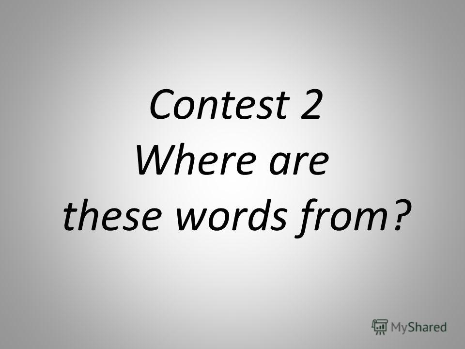 Contest 2 Where are these words from?