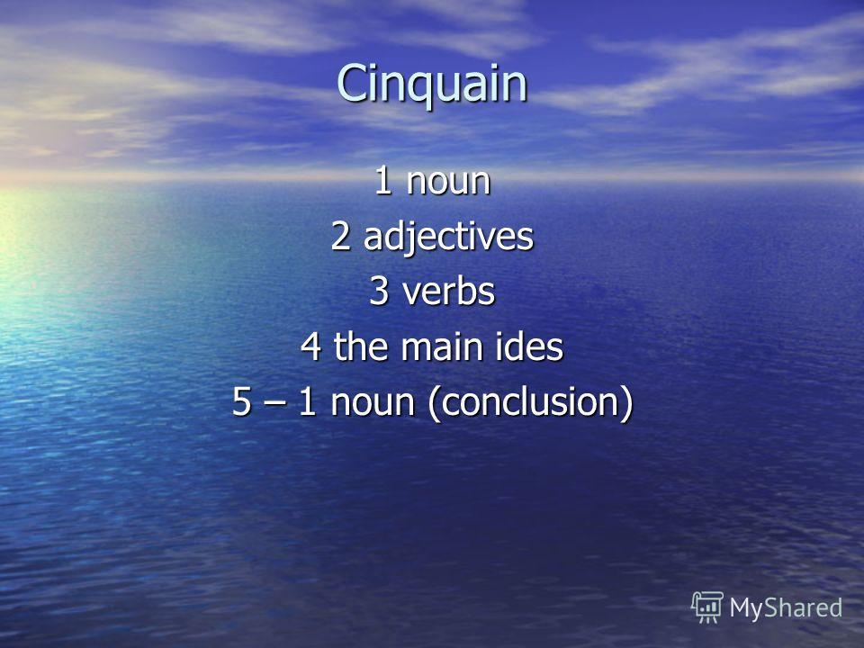 Cinquain 1 noun 2 adjectives 3 verbs 4 the main ides 5 – 1 noun (conclusion)