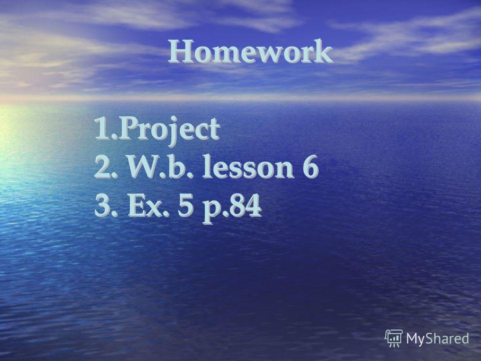 Homework 1.Project 2. W.b. lesson 6 3. Ex. 5 p.84 Homework 1.Project 2. W.b. lesson 6 3. Ex. 5 p.84