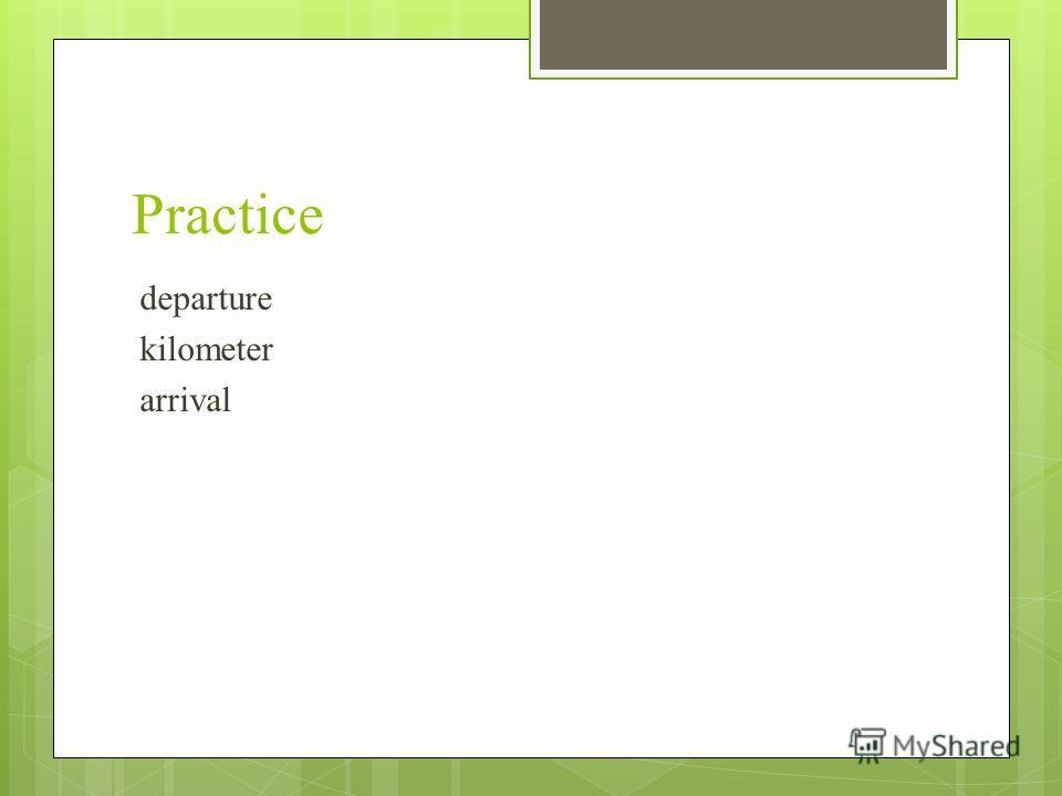 Practice departure kilometer arrival