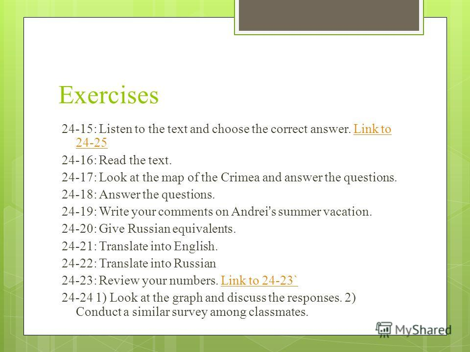 Exercises 24-15: Listen to the text and choose the correct answer. Link to 24-25Link to 24-25 24-16: Read the text. 24-17: Look at the map of the Crimea and answer the questions. 24-18: Answer the questions. 24-19: Write your comments on Andreis summ
