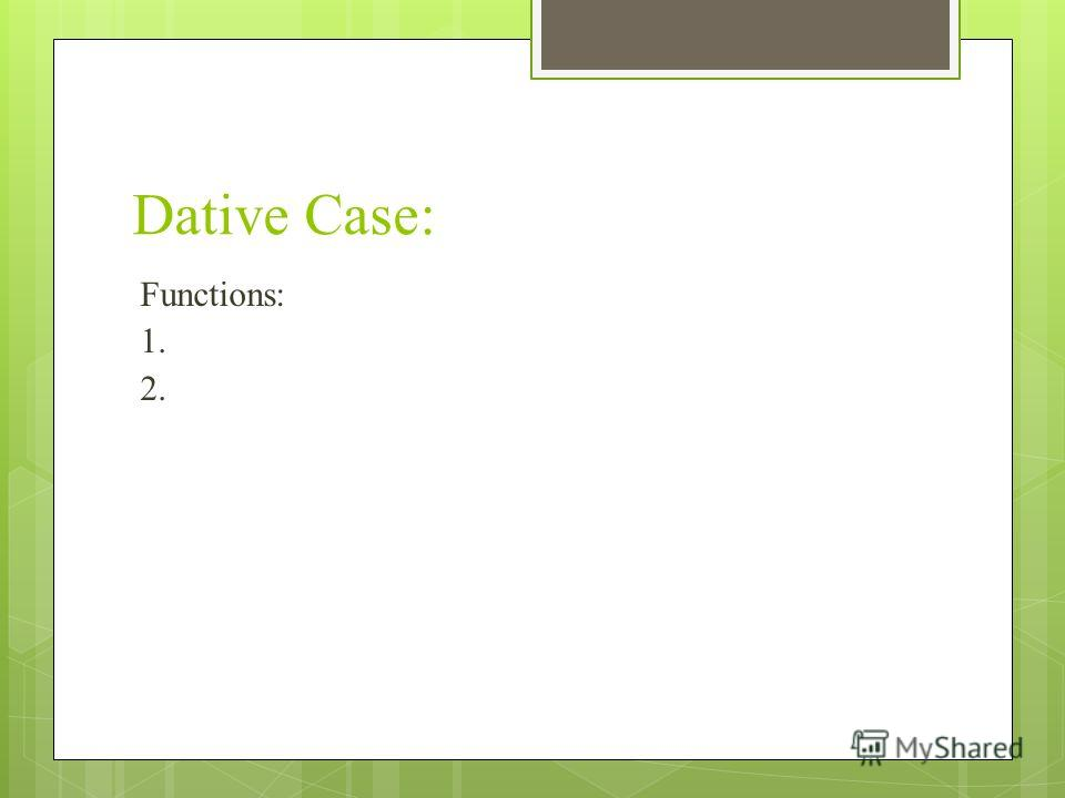 Dative Case: Functions: 1. 2.