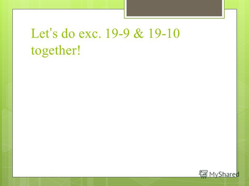 Lets do exc. 19-9 & 19-10 together!