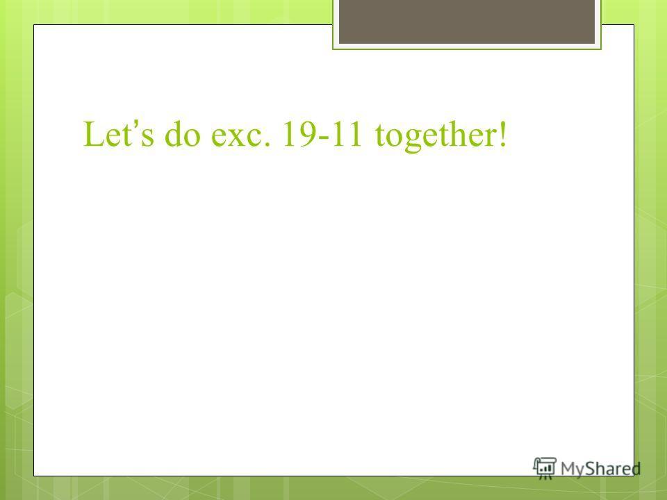 Lets do exc. 19-11 together!