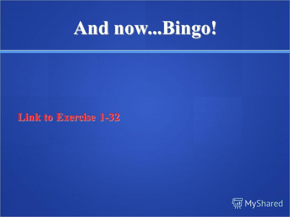 And now...Bingo! Link to Exercise 1-32