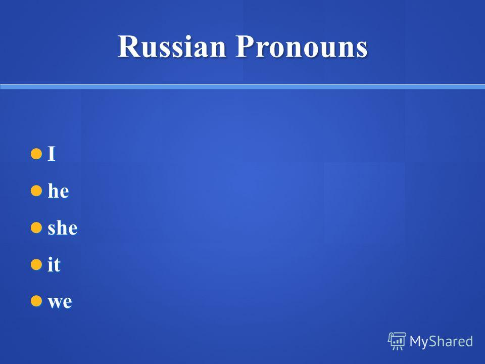 Russian Pronouns I he he she she it it we we