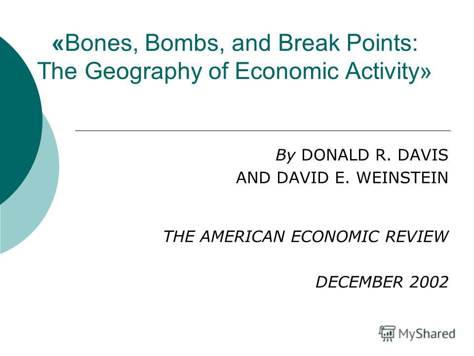 «Bones, Bombs, and Break Points: The Geography of Economic Activity» By DONALD R. DAVIS AND DAVID E. WEINSTEIN THE AMERICAN ECONOMIC REVIEW DECEMBER 2002