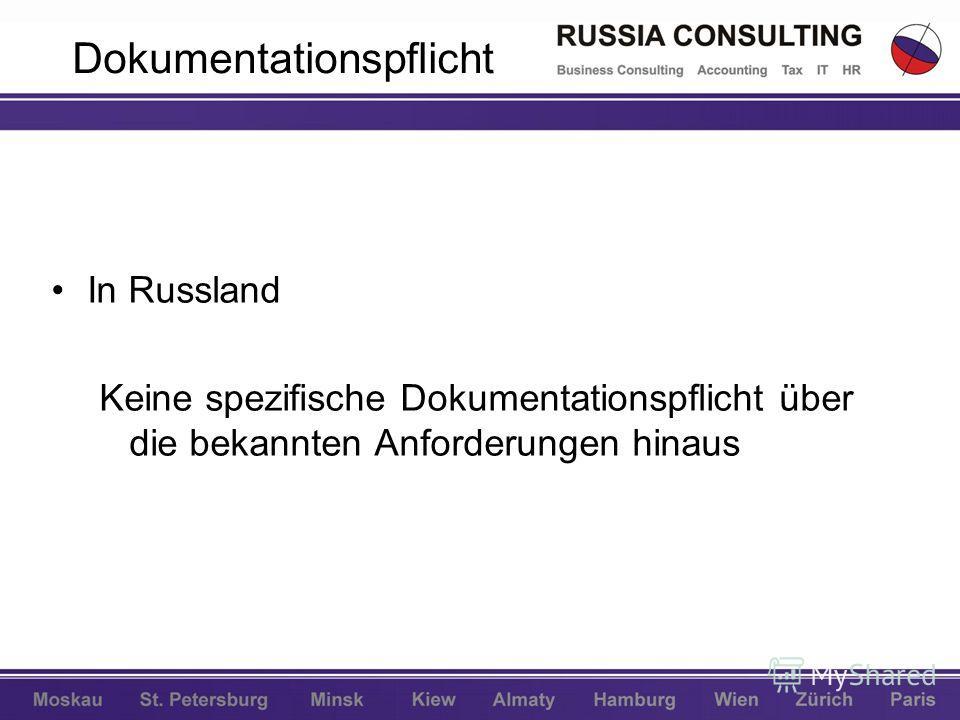 Dokumentationspflicht In Russland Keine spezifische Dokumentationspflicht über die bekannten Anforderungen hinaus
