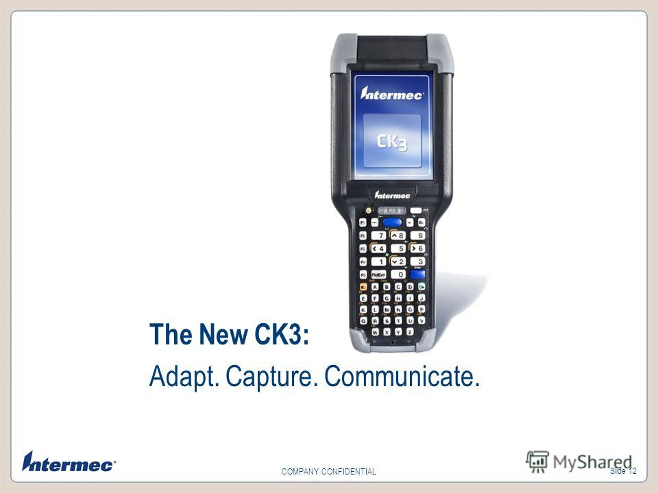 Slide 12 COMPANY CONFIDENTIAL The New CK3: Adapt. Capture. Communicate.