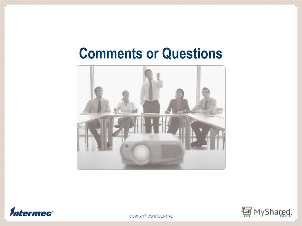 Slide 13 COMPANY CONFIDENTIAL Comments or Questions