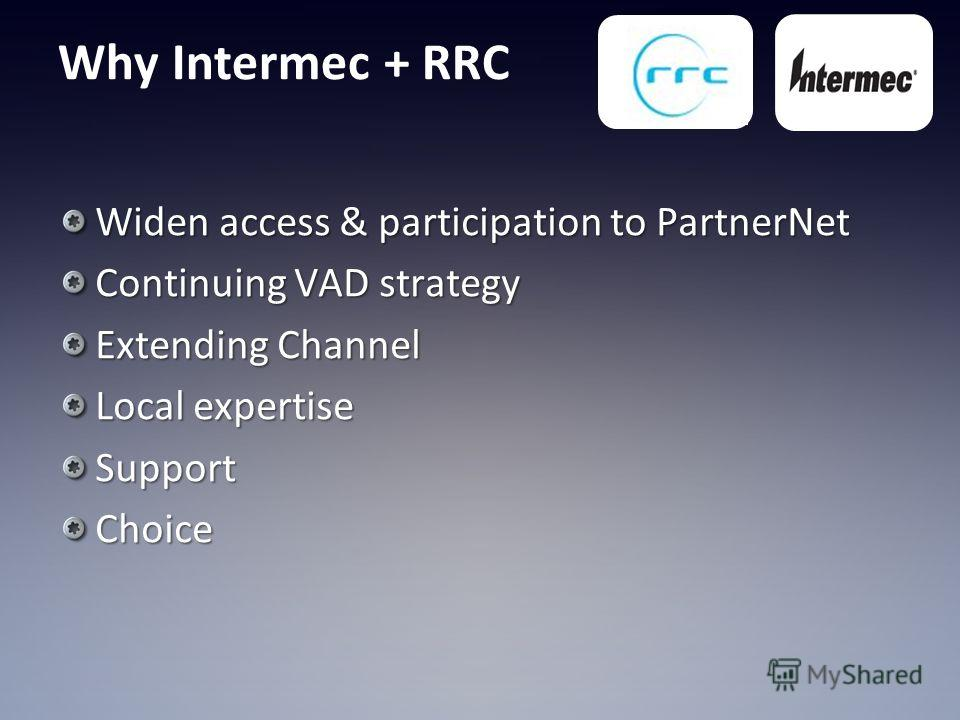 Why Intermec + RRC Widen access & participation to PartnerNet Continuing VAD strategy Extending Channel Local expertise SupportChoice