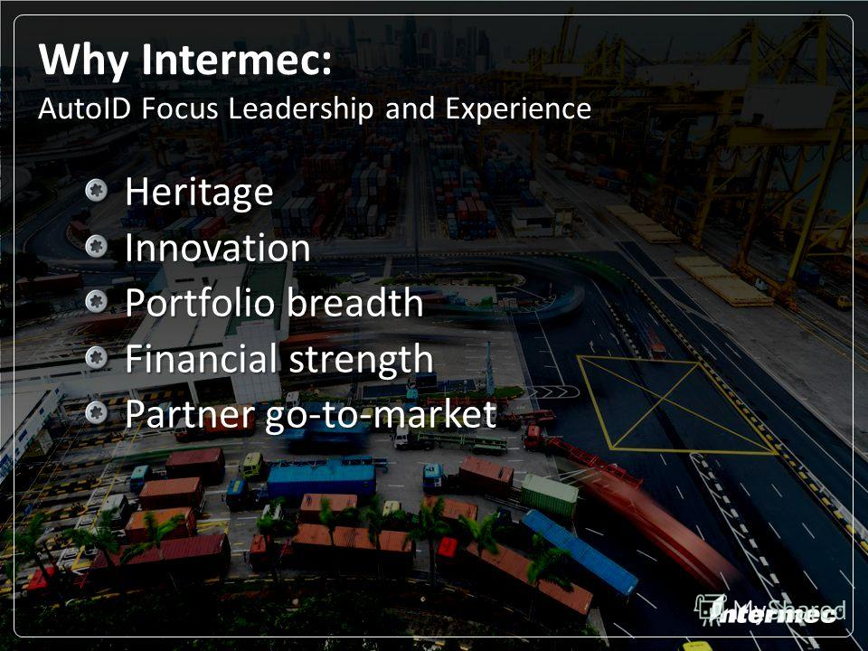 6 Why Intermec: AutoID Focus Leadership and Experience Heritage Heritage Innovation Innovation Portfolio breadth Portfolio breadth Financial strength Financial strength Partner go-to-market Partner go-to-market