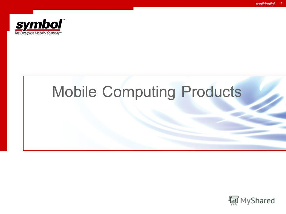 confidential 1 Mobile Computing Products
