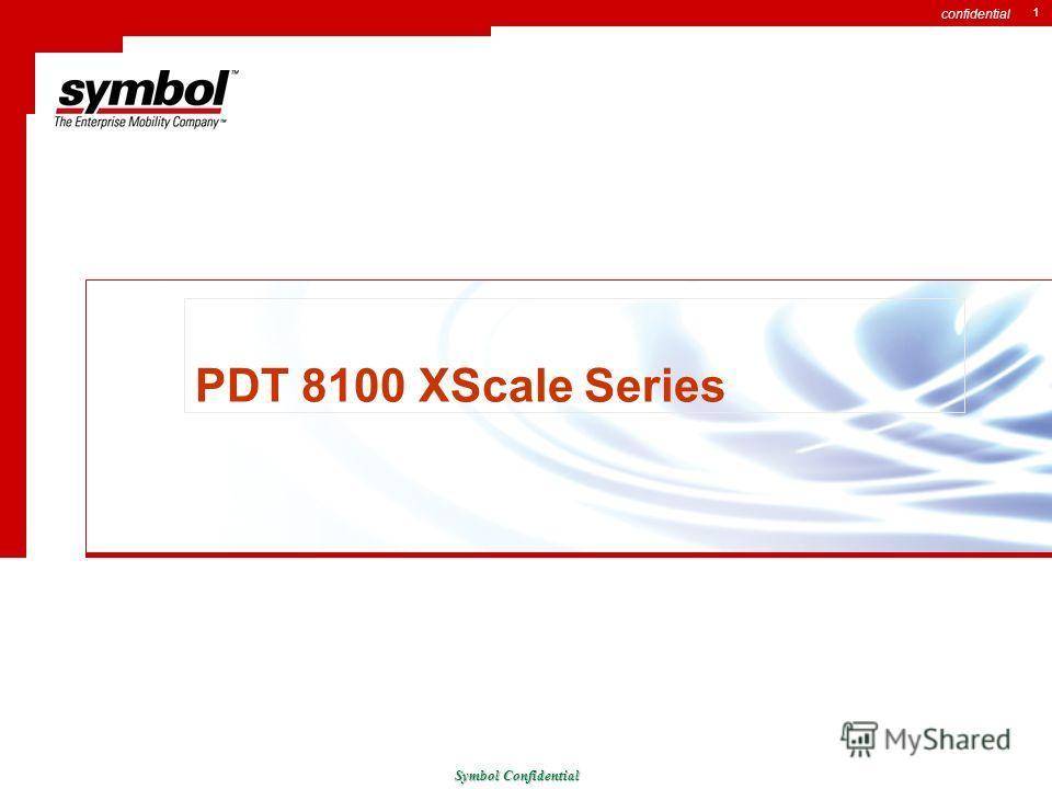 confidential 1 PDT 8100 XScale Series Symbol Confidential