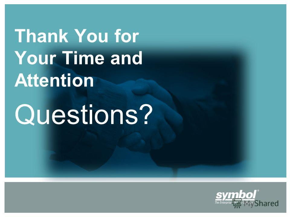 Thank You for Your Time and Attention Questions?