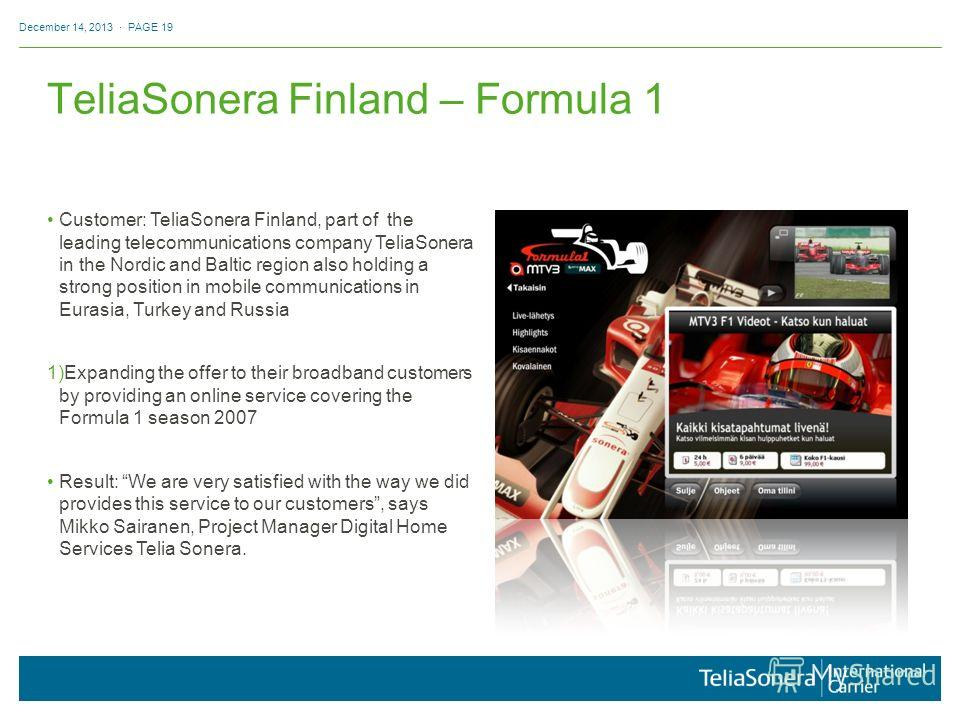 Grid TeliaSonera Finland – Formula 1 December 14, 2013 · PAGE 19 Customer: TeliaSonera Finland, part of the leading telecommunications company TeliaSonera in the Nordic and Baltic region also holding a strong position in mobile communications in Eura