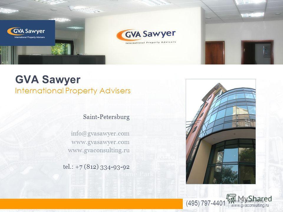 (495) 797-4401 www.gvasawyer.ru www.gvaconsulting.ru GVA Sawyer International Property Advisers Saint-Petersburg info@gvasawyer.com www.gvasawyer.com www.gvaconsulting.ru tel.: +7 (812) 334-93-92