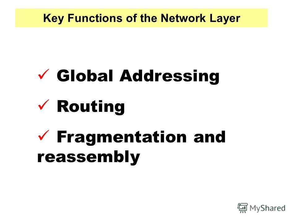 Key Functions of the Network Layer Global Addressing Routing Fragmentation and reassembly
