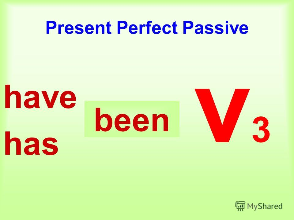 Present Perfect Passive have has v3v3 been
