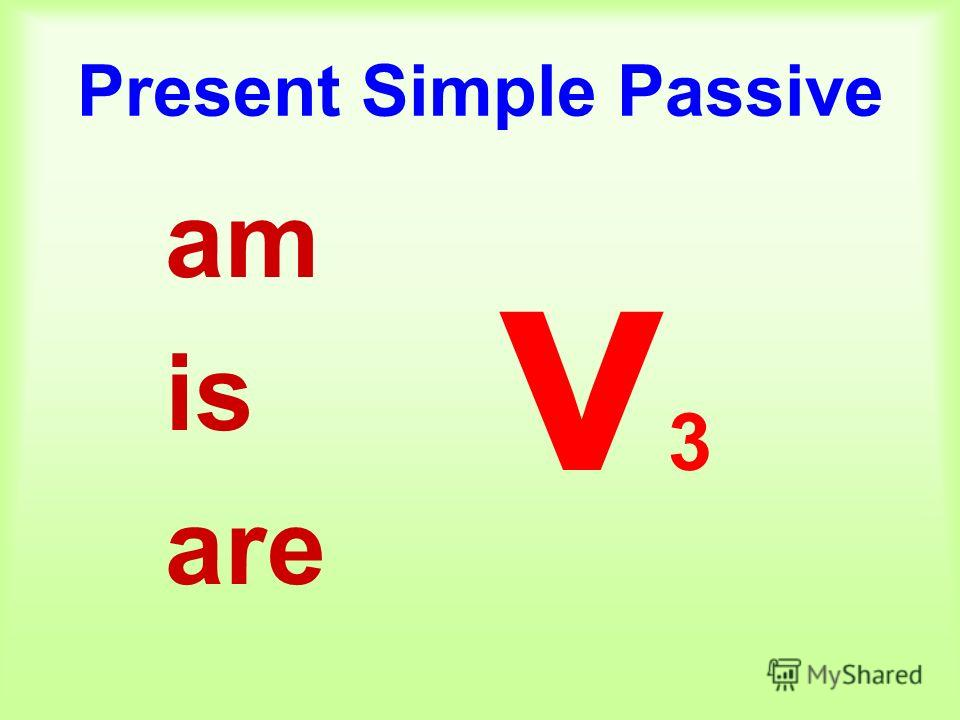 Present Simple Passive am is are v3v3