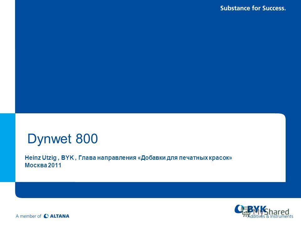 Dynwet 800 Heinz Utzig, BYK, Глава направления «Добавки для печатных красок» Москва 2011