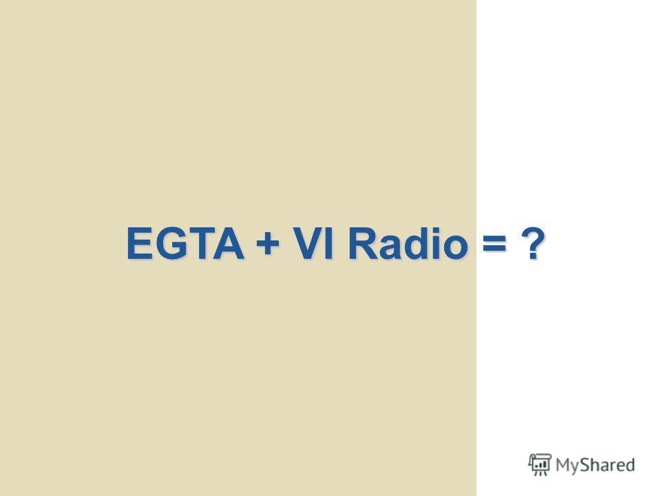 EGTA + VI Radio = ?