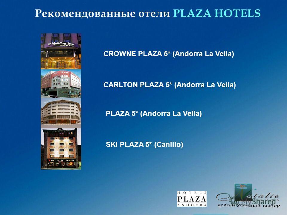 PLAZA 5* (Andorra La Vella) SKI PLAZA 5* (Canillo) CARLTON PLAZA 5* (Andorra La Vella) Рекомендованные отели PLAZA HOTELS CROWNE PLAZA 5* (Andorra La Vella)