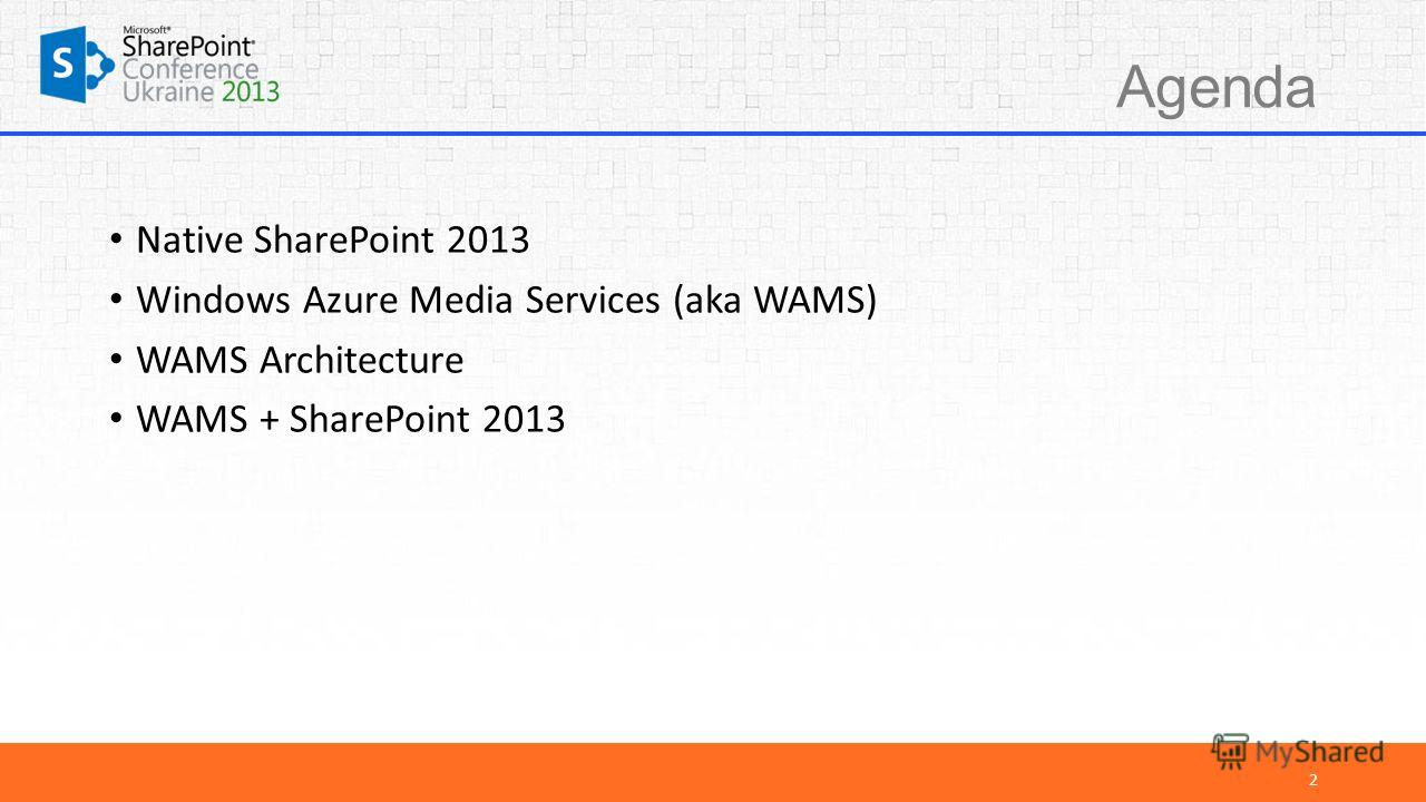 Agenda Native SharePoint 2013 Windows Azure Media Services (aka WAMS) WAMS Architecture WAMS + SharePoint 2013 2