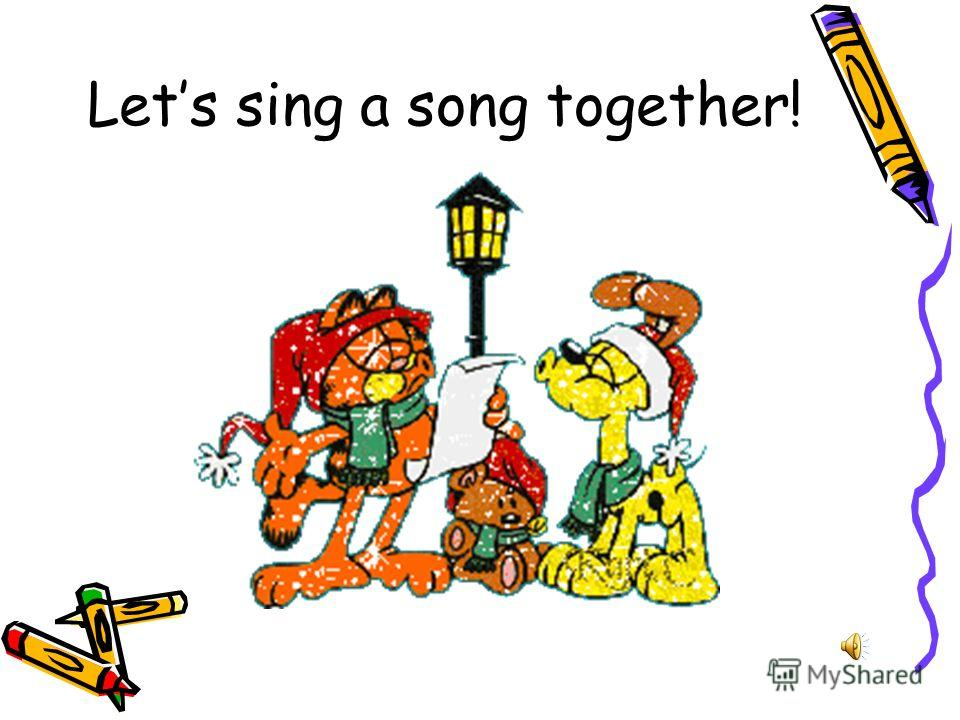 Lets sing a song together!