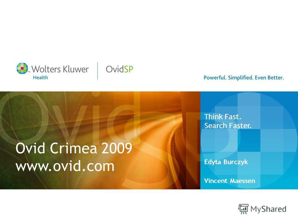Ovid Crimea 2009 www.ovid.com Edyta Burczyk Vincent Maessen Think Fast. Search Faster.