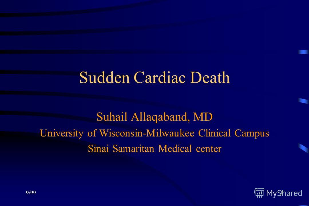 9/991 Sudden Cardiac Death Suhail Allaqaband, MD University of Wisconsin-Milwaukee Clinical Campus Sinai Samaritan Medical center