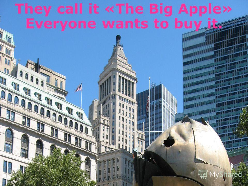 They call it «The Big Apple» Everyone wants to buy it.