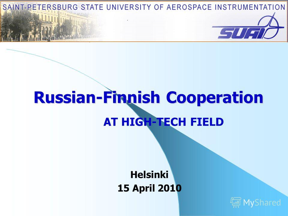 Russian-Finnish Cooperation AT HIGH-TECH FIELD Helsinki 15 April 2010