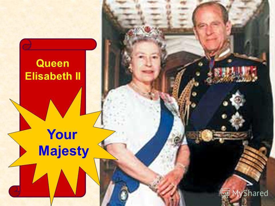 Queen Elisabeth II Your Majesty