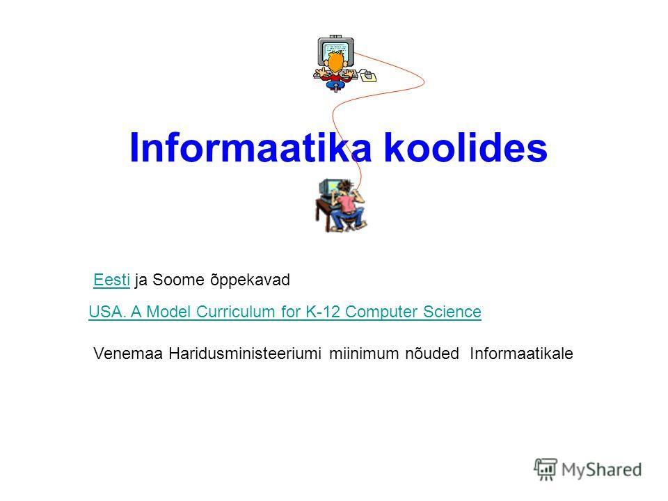 Informaatika koolides USA. A Model Curriculum for K-12 Computer Science EestiEesti ja Soome õppekavad Venemaa Haridusministeeriumi miinimum nõuded Informaatikale