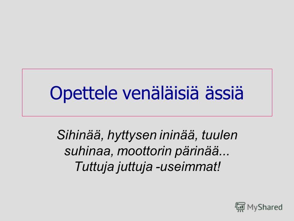 Opettele venäläisiä ässiä Sihinää, hyttysen ininää, tuulen suhinaa, moottorin pärinää... Tuttuja juttuja -useimmat!