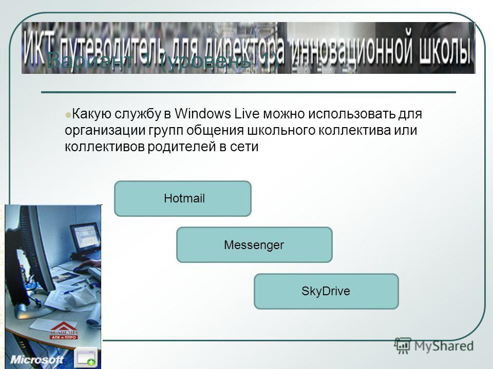 Вариант 1 (уровень 1) Какую службу в Windows Live можно использовать для организации групп общения школьного коллектива или коллективов родителей в сети Messenger Hotmail SkyDrive