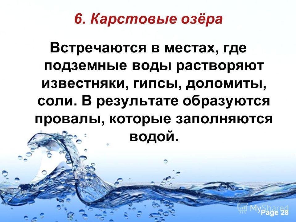 Page 28 6. Карстовые озёра Встречаются в местах, где подземные воды растворяют известняки, гипсы, доломиты, соли. В результате образуются провалы, которые заполняются водой.