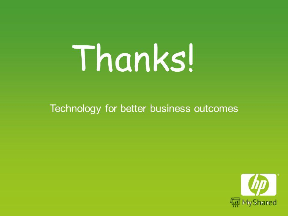Technology for better business outcomes Thanks!