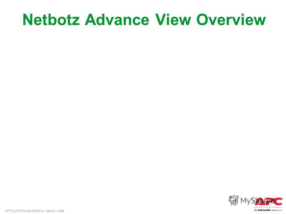 APC by Schneider Electric– Name – Date Netbotz Advance View Overview Прогулка по меню консоли Что такое Advance View Работа с меню консоли Camera Alert Map Graph Configuration
