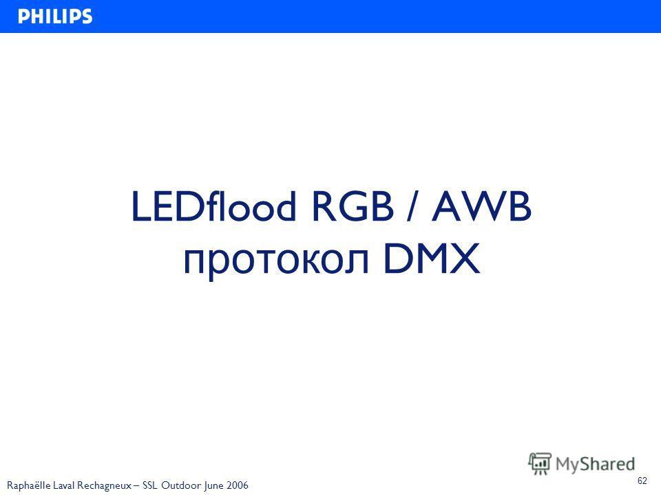 Raphaëlle Laval Rechagneux – SSL Outdoor June 2006 62 LEDflood RGB / AWB протокол DMX