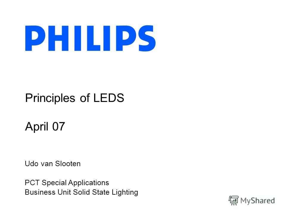 Principles of LEDS April 07 Udo van Slooten PCT Special Applications Business Unit Solid State Lighting